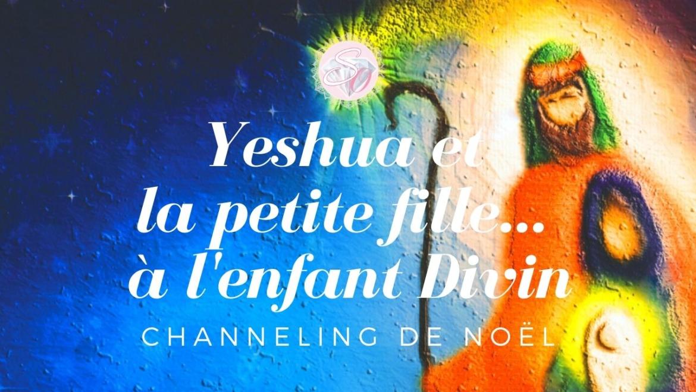 Yeshua et la petite fille… à l'enfant Divin – Channeling de Noël